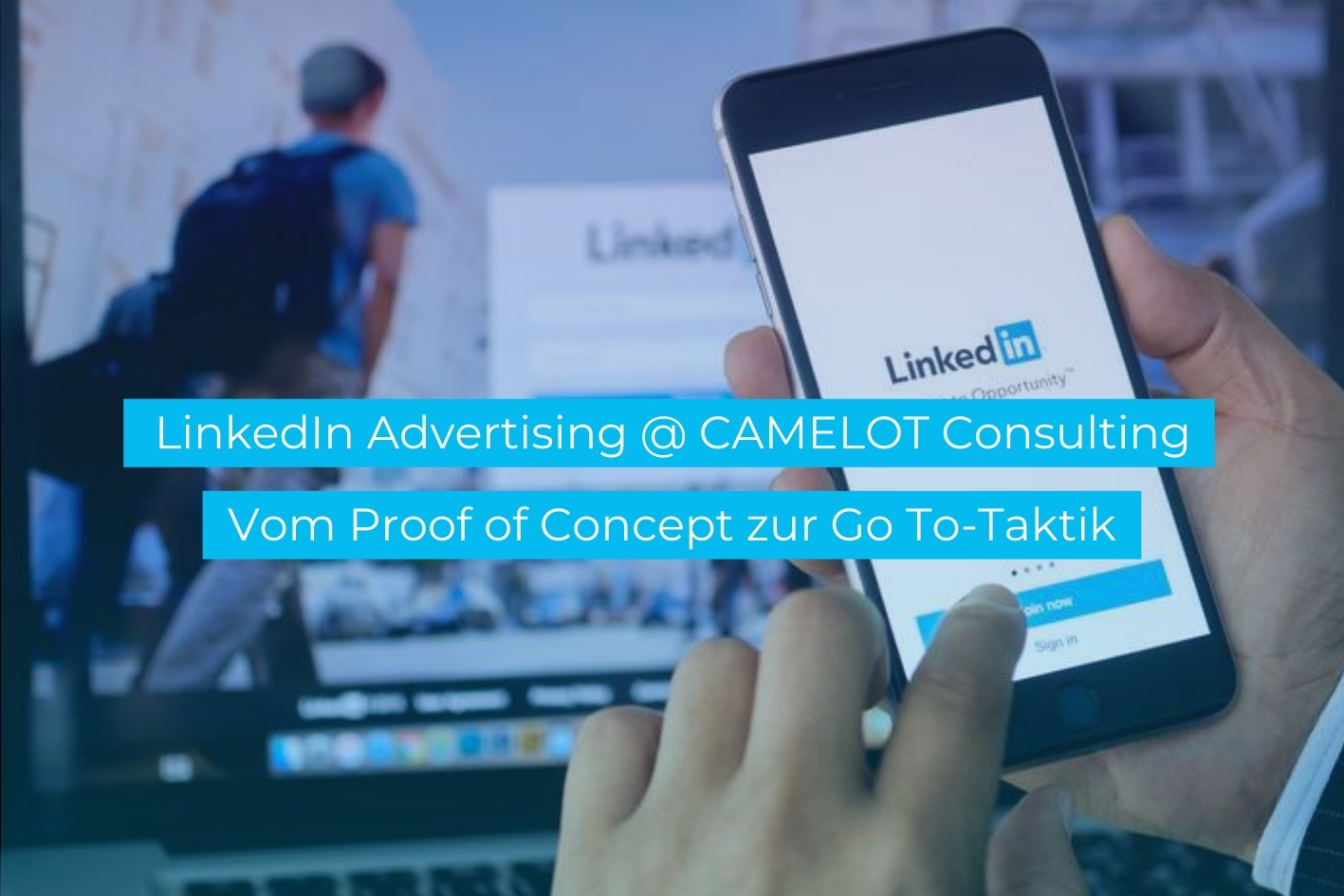 LinkedIn Advertising beim internationalen Beratungsunternehmen CAMELOT – vom Proof of Concept zur Go To-Taktik